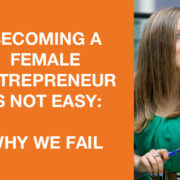 Becoming a Female Entrepreneur is Not Easy: Why we Fail