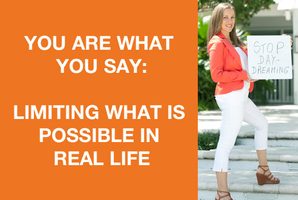 You Are What You Say: Limiting What is Possible in Real Life